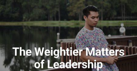 Weightier Matters of Leadership I